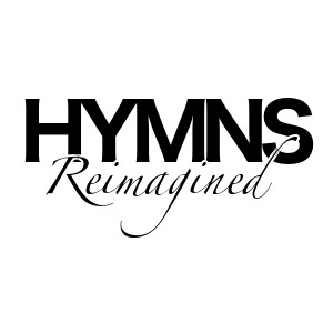 Hymns Reimagined